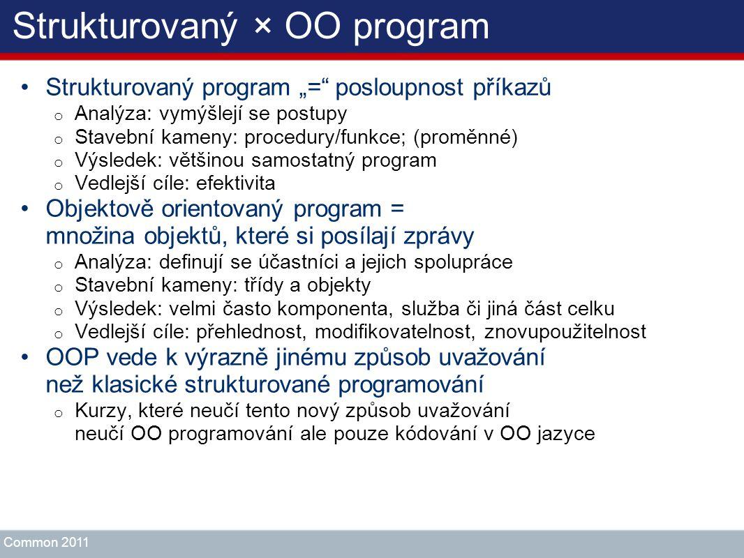 """Strukturovaný × OO program Strukturovaný program """"="""" posloupnost příkazů o Analýza: vymýšlejí se postupy o Stavební kameny: procedury/funkce; (proměnn"""