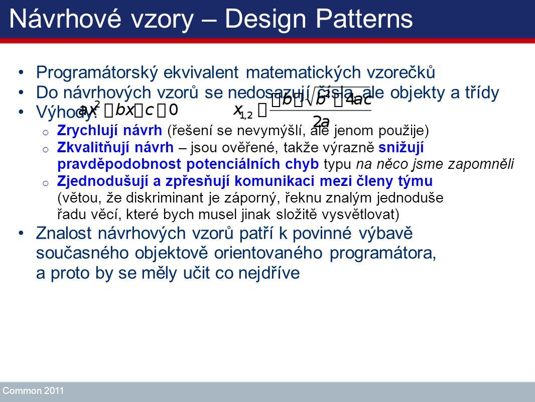 Návrhové vzory – Design Patterns Programátorský ekvivalent matematických vzorečků Do návrhových vzorů se nedosazují čísla, ale objekty a třídy Výhody: