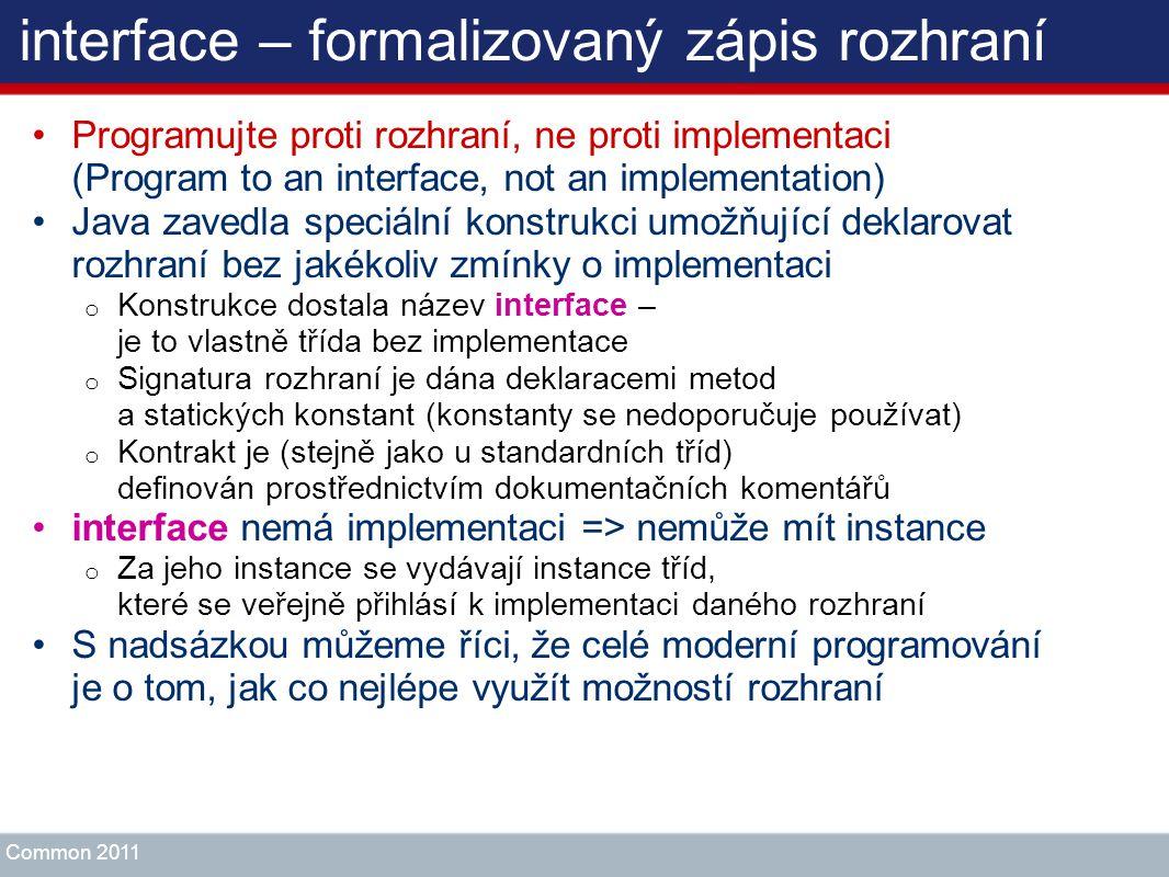 interface – formalizovaný zápis rozhraní Programujte proti rozhraní, ne proti implementaci (Program to an interface, not an implementation) Java zaved