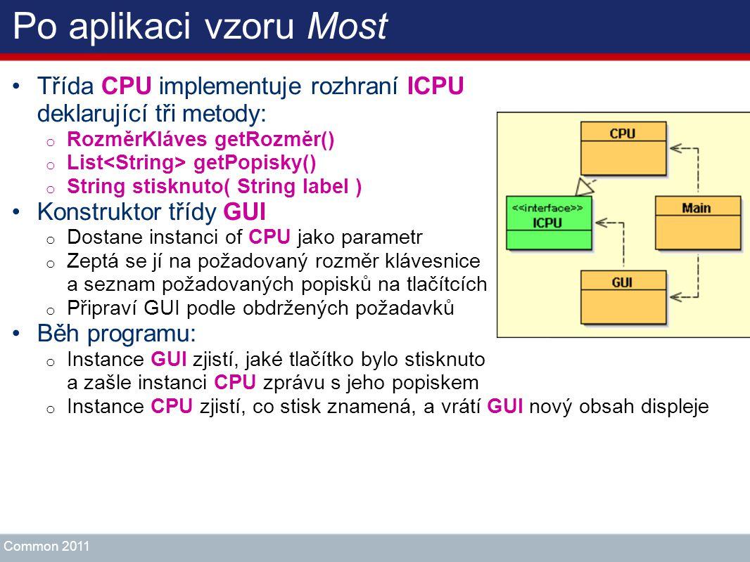 Po aplikaci vzoru Most Třída CPU implementuje rozhraní ICPU deklarující tři metody: o RozměrKláves getRozměr() o List getPopisky() o String stisknuto(