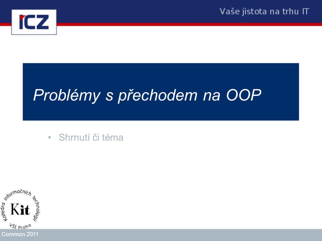 Problémy s přechodem na OOP Shrnutí či téma Common 2011