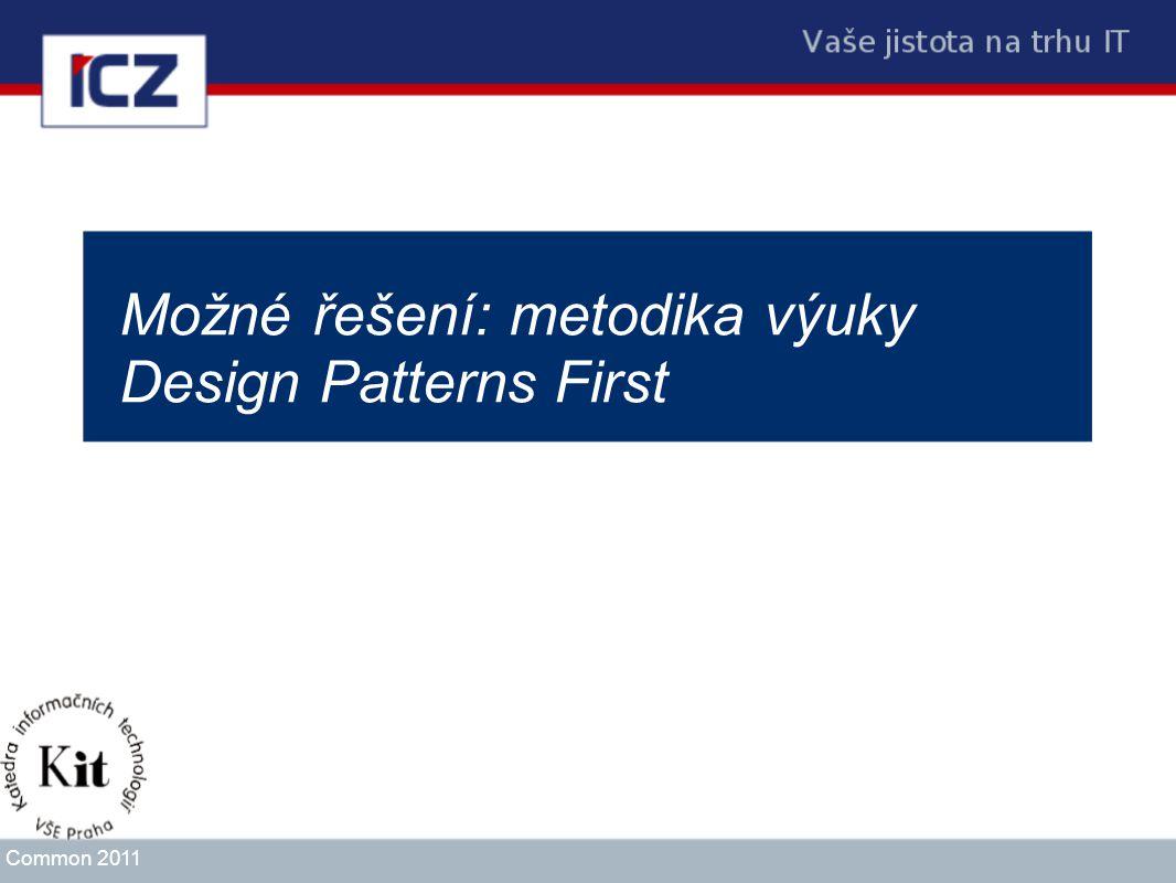 Možné řešení: metodika výuky Design Patterns First Common 2011