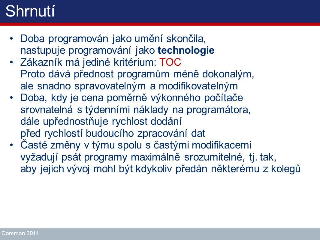 Shrnutí Doba programován jako umění skončila, nastupuje programování jako technologie Zákazník má jediné kritérium: TOC Proto dává přednost programům