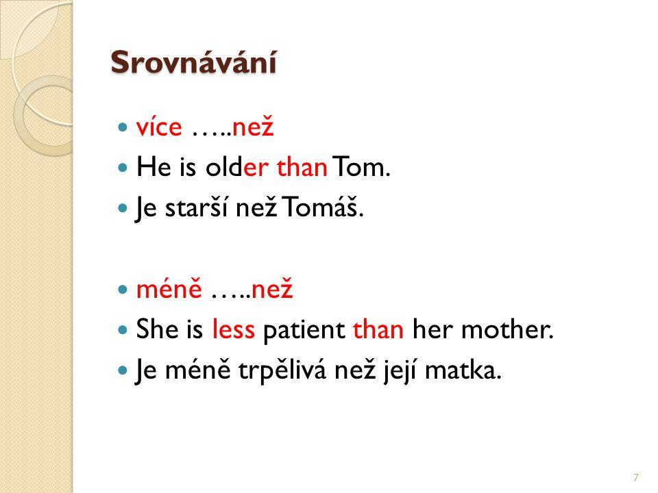 Srovnávání více …..než He is older than Tom. Je starší než Tomáš.