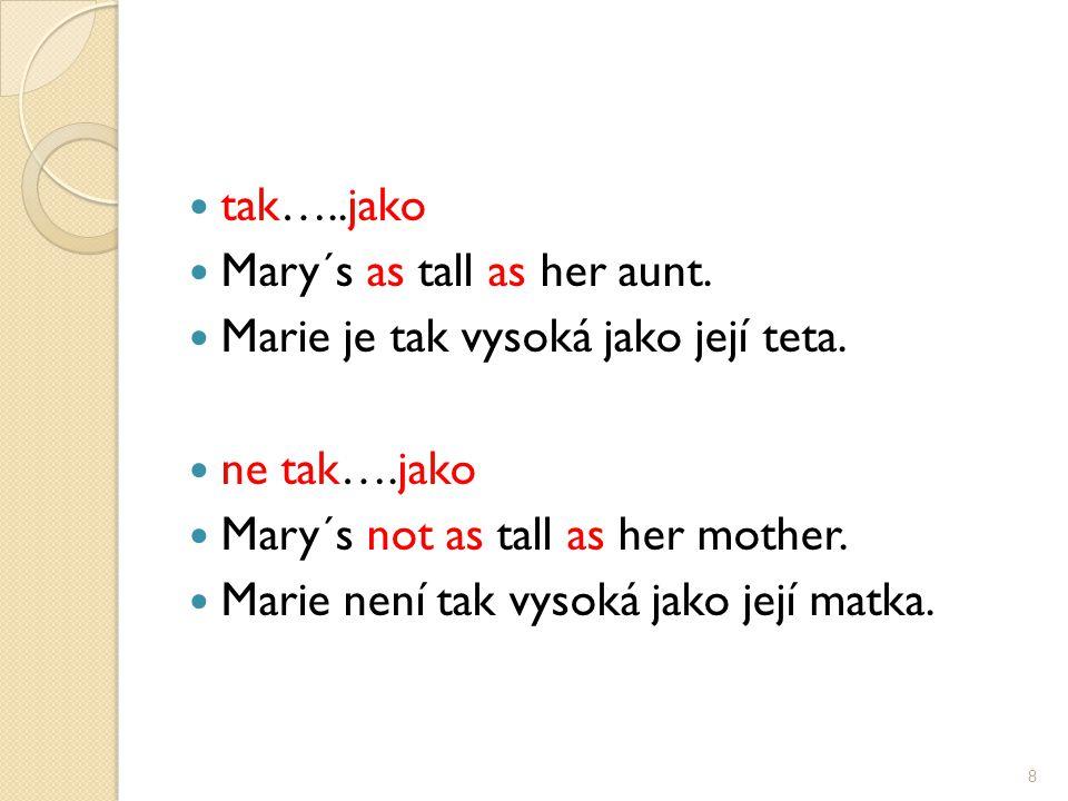 tak…..jako Mary´s as tall as her aunt. Marie je tak vysoká jako její teta.