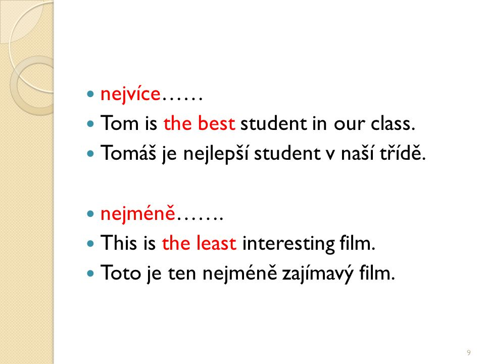 nejvíce…… Tom is the best student in our class. Tomáš je nejlepší student v naší třídě.