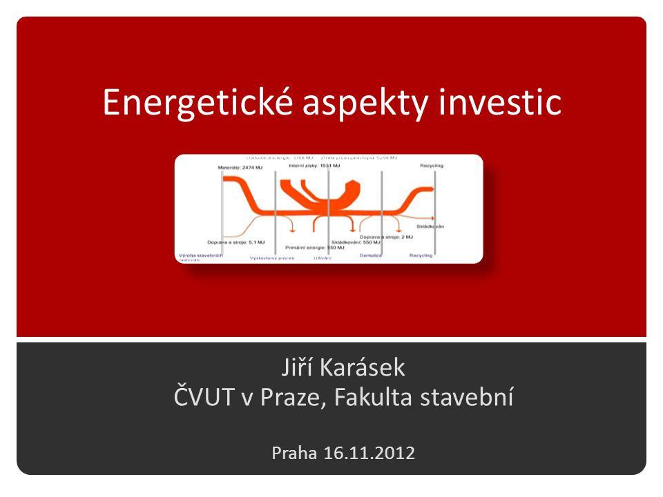 Energetické aspekty investic Jiří Karásek ČVUT v Praze, Fakulta stavební Praha 16.11.2012