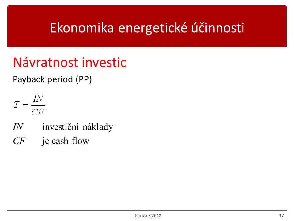 Ekonomika energetické účinnosti Karásek 201217 Návratnost investic Payback period (PP) INinvestiční náklady CFje cash flow