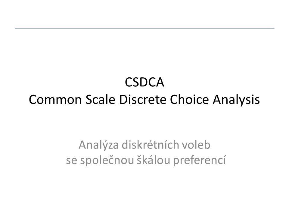 CSDCA Common Scale Discrete Choice Analysis Analýza diskrétních voleb se společnou škálou preferencí