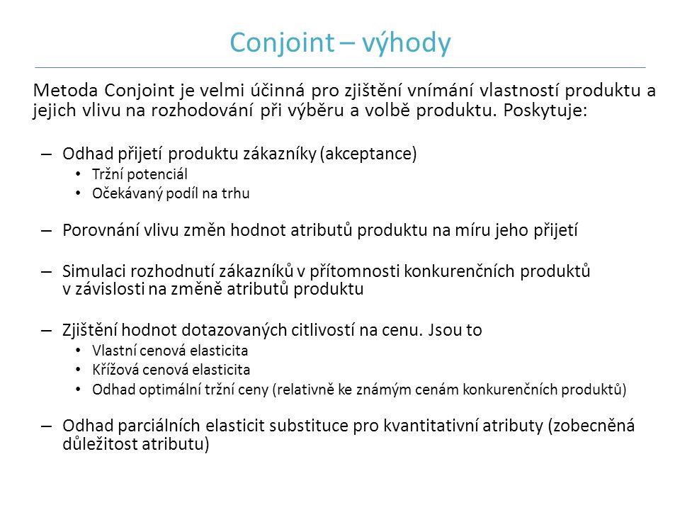 Conjoint – výhody Metoda Conjoint je velmi účinná pro zjištění vnímání vlastností produktu a jejich vlivu na rozhodování při výběru a volbě produktu.