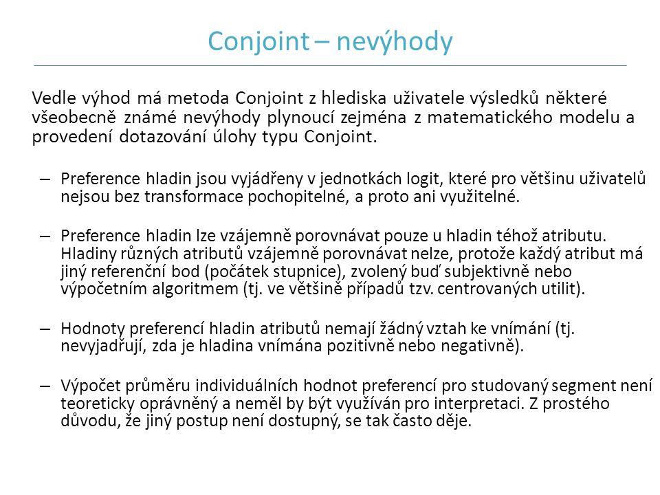 Conjoint – nevýhody Vedle výhod má metoda Conjoint z hlediska uživatele výsledků některé všeobecně známé nevýhody plynoucí zejména z matematického mod