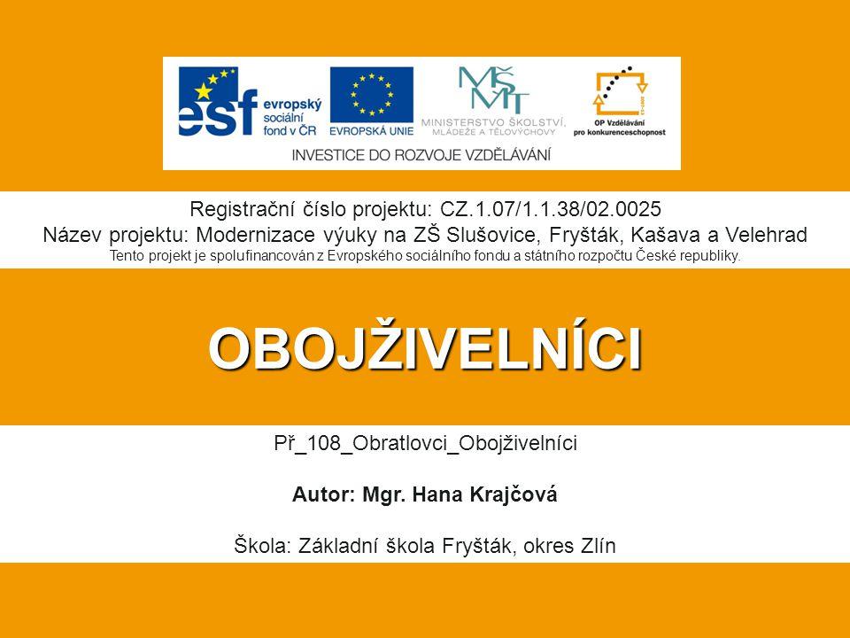 OBOJŽIVELNÍCI Registrační číslo projektu: CZ.1.07/1.1.38/02.0025 Název projektu: Modernizace výuky na ZŠ Slušovice, Fryšták, Kašava a Velehrad Tento p