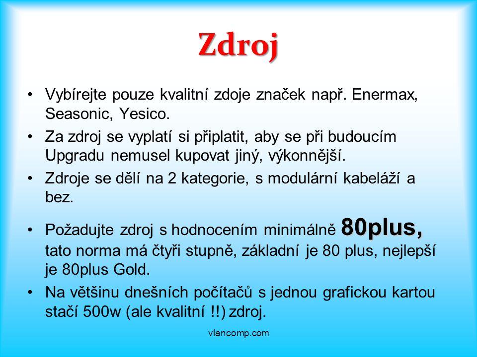 Zdroj Vybírejte pouze kvalitní zdoje značek např. Enermax, Seasonic, Yesico.
