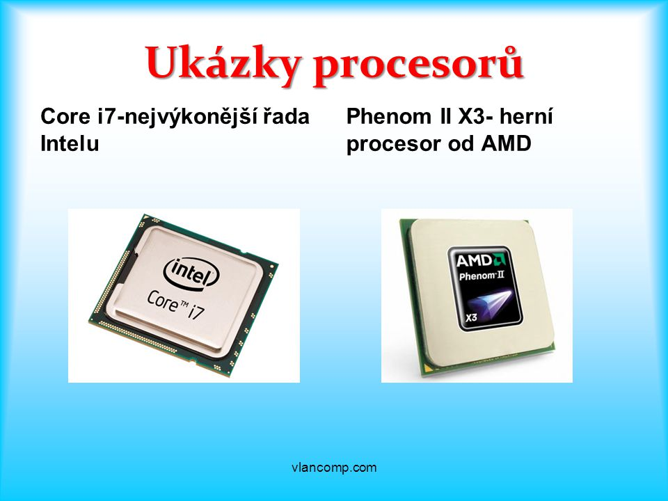 Ukázky procesorů Core i7-nejvýkonější řada Intelu Phenom II X3- herní procesor od AMD vlancomp.com