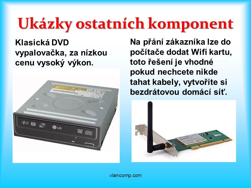 Ukázky ostatních komponent Klasická DVD vypalovačka, za nízkou cenu vysoký výkon.