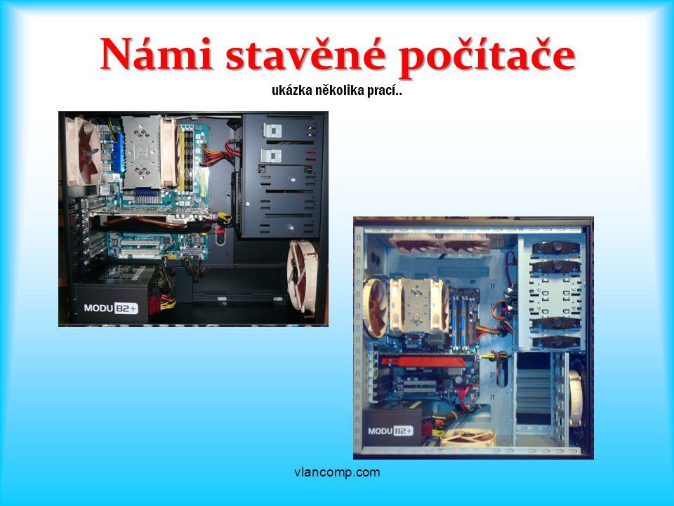 Námi stavěné počítače Námi stavěné počítače ukázka několika prací.. vlancomp.com