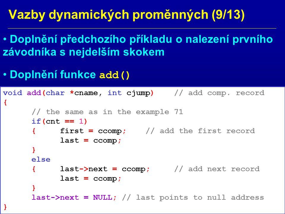 Vazby dynamických proměnných (9/13) Doplnění předchozího příkladu o nalezení prvního závodníka s nejdelším skokem void add(char *cname, int cjump)// add comp.