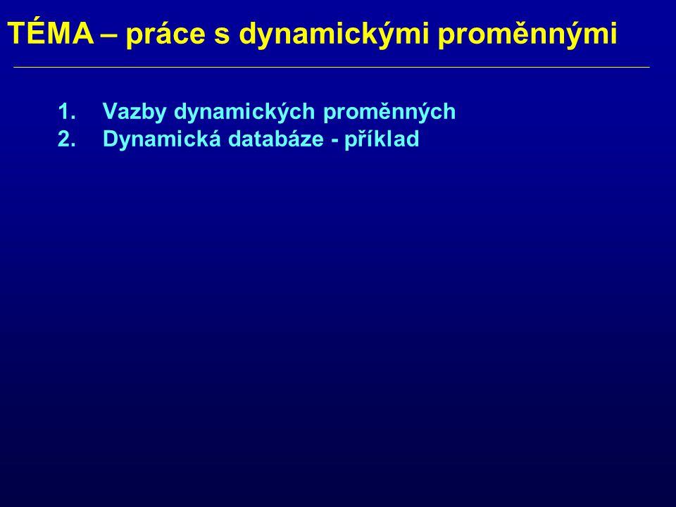 TÉMA – práce s dynamickými proměnnými 1.Vazby dynamických proměnných 2.Dynamická databáze - příklad