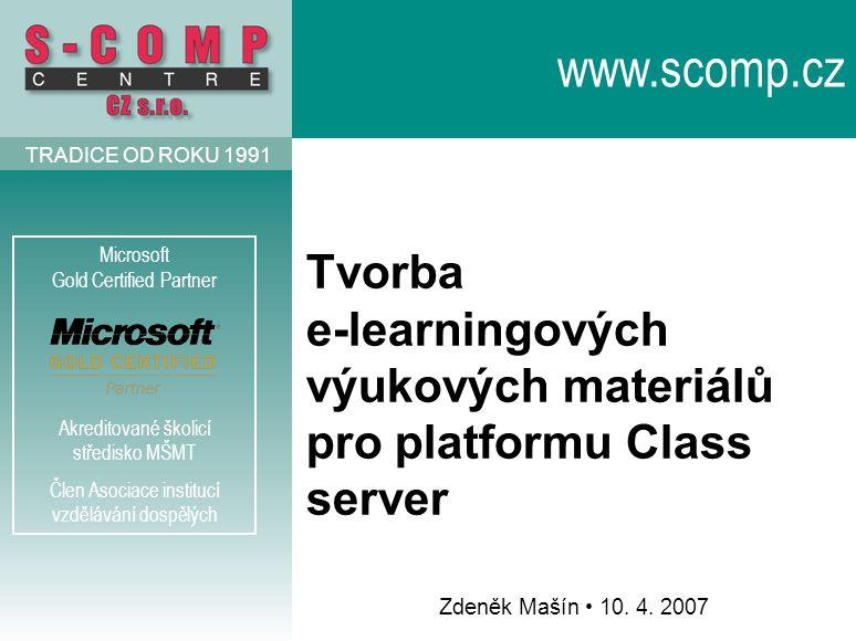 AKREDITOVANÉ ŠKOLICÍ STŘEDISKO ČLEN ASOCIACE VDĚLÁVÁNÍ DOSPĚLÝCH TRADICE OD ROKU 1991 Zdeněk Mašín 10. 4. 2007 Microsoft Gold Certified Partner Akredi