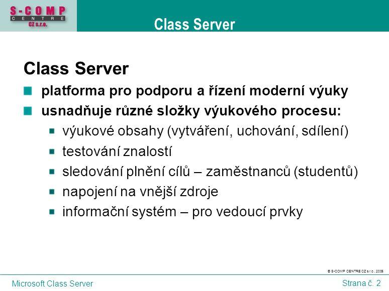 © S-COMP CENTRE CZ s.r.o., 2005 Microsoft Class Server Strana č. 2 Class Server platforma pro podporu a řízení moderní výuky usnadňuje různé složky vý
