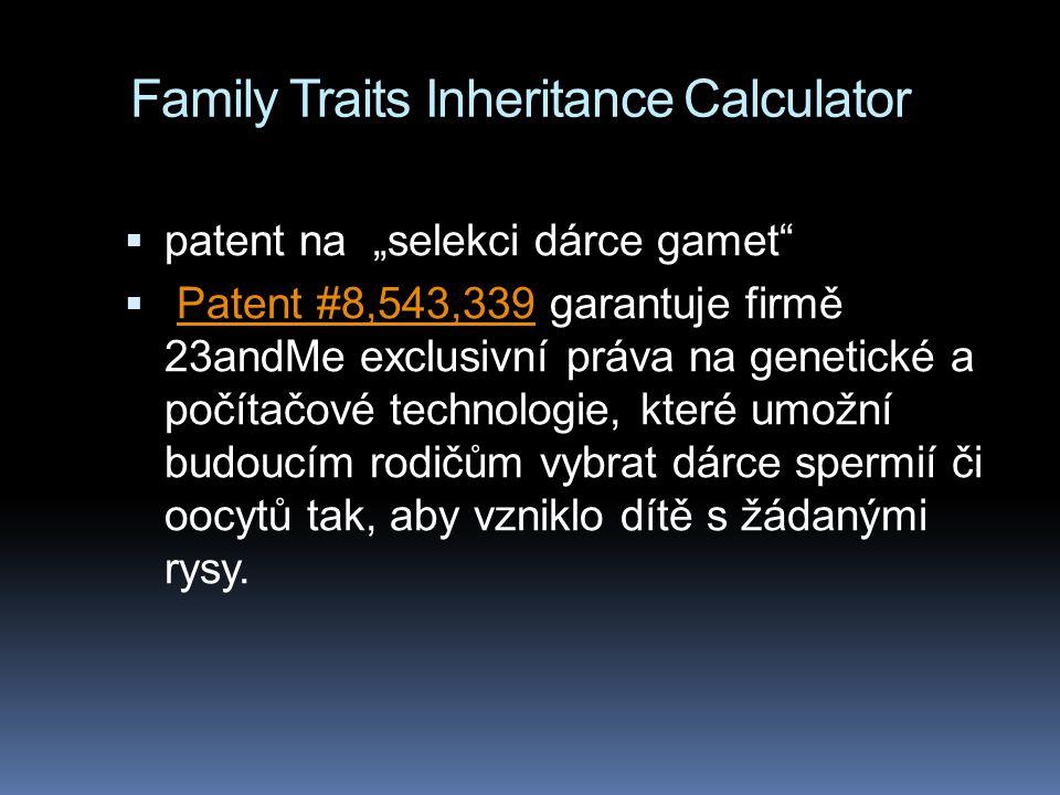 """Family Traits Inheritance Calculator  patent na """"selekci dárce gamet  Patent #8,543,339 garantuje firmě 23andMe exclusivní práva na genetické a počítačové technologie, které umožní budoucím rodičům vybrat dárce spermií či oocytů tak, aby vzniklo dítě s žádanými rysy.Patent #8,543,339"""