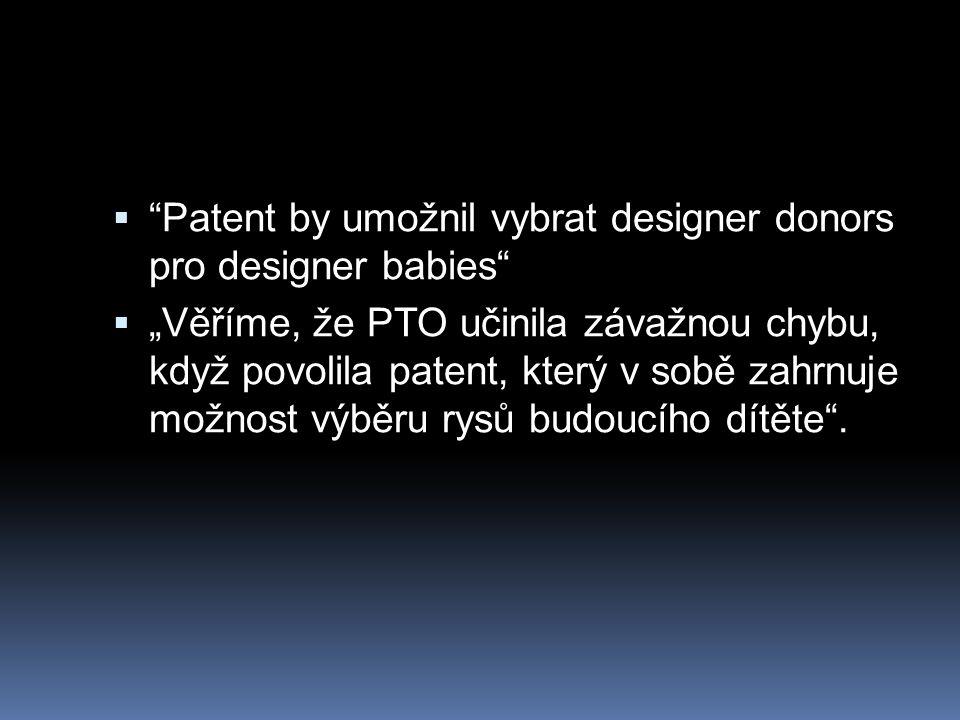 """ Patent by umožnil vybrat designer donors pro designer babies  """"Věříme, že PTO učinila závažnou chybu, když povolila patent, který v sobě zahrnuje možnost výběru rysů budoucího dítěte ."""