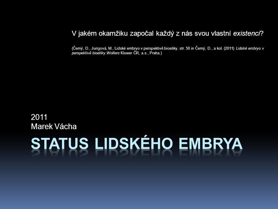 2011 Marek Vácha V jakém okamžiku započal každý z nás svou vlastní existenci? (Černý, D., Jurigová, M., Lidské embryo v perspektivě bioetiky. str. 50