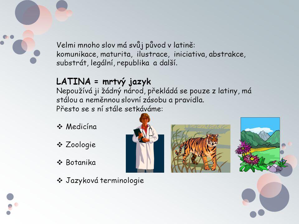 Velmi mnoho slov má svůj původ v latině: komunikace, maturita, ilustrace, iniciativa, abstrakce, substrát, legální, republika a další. LATINA = mrtvý