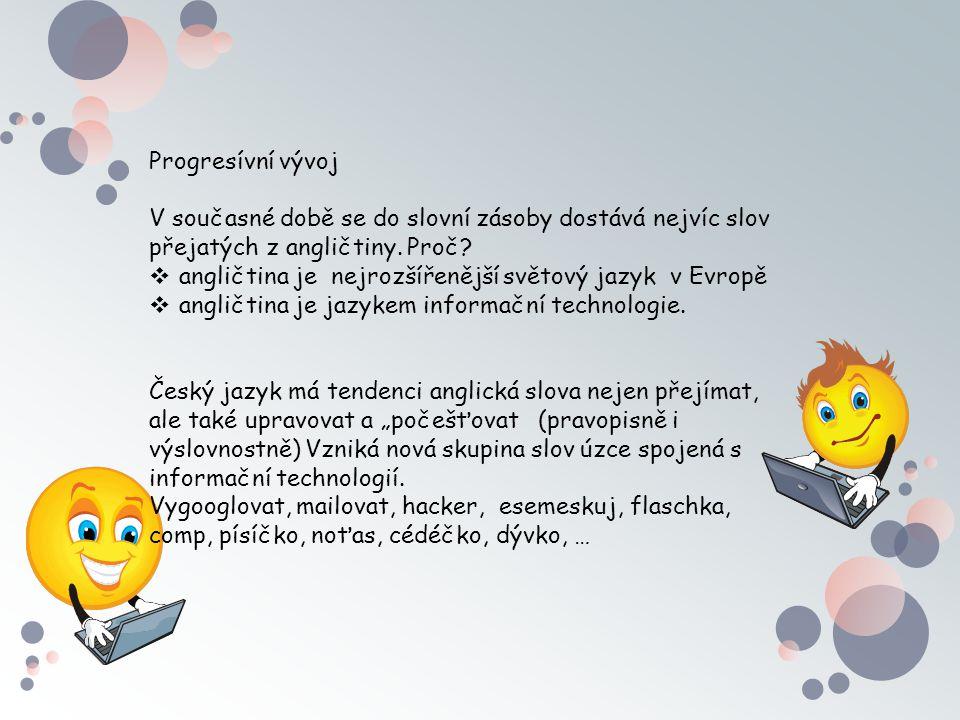 Progresívní vývoj V současné době se do slovní zásoby dostává nejvíc slov přejatých z angličtiny. Proč?  angličtina je nejrozšířenější světový jazyk