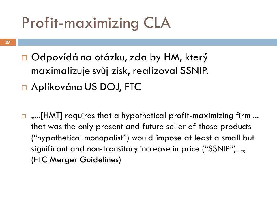 """Profit-maximizing CLA  Odpovídá na otázku, zda by HM, který maximalizuje svůj zisk, realizoval SSNIP.  Aplikována US DOJ, FTC  """"...[HMT] requires t"""