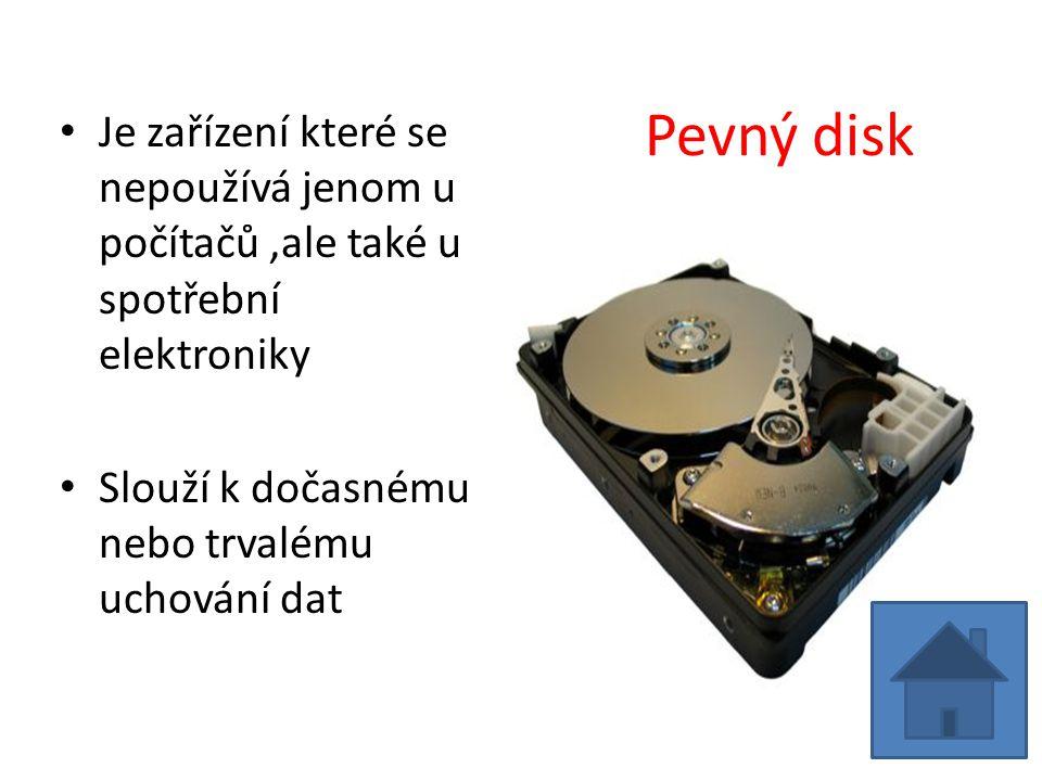 Pevný disk Je zařízení které se nepoužívá jenom u počítačů,ale také u spotřební elektroniky Slouží k dočasnému nebo trvalému uchování dat