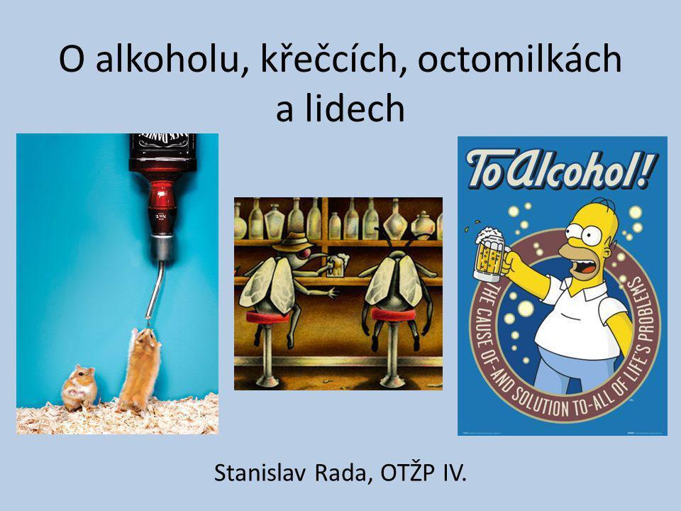O alkoholu, křečcích, octomilkách a lidech Stanislav Rada, OTŽP IV.