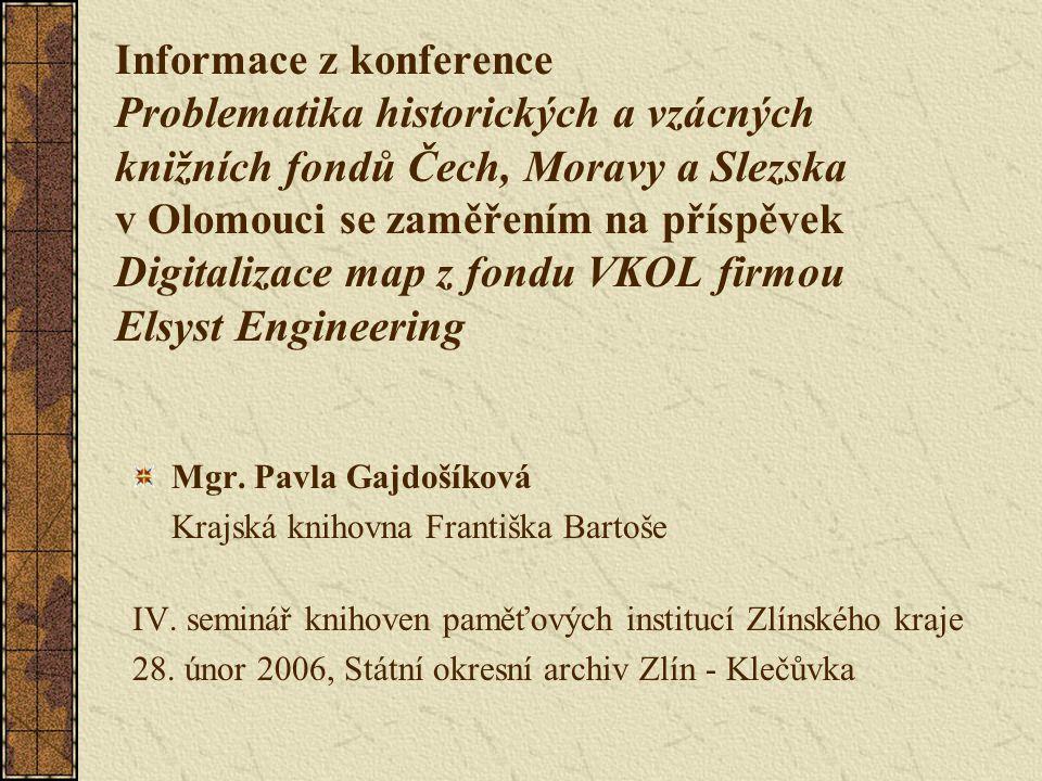 Informace z konference Problematika historických a vzácných knižních fondů Čech, Moravy a Slezska v Olomouci se zaměřením na příspěvek Digitalizace map z fondu VKOL firmou Elsyst Engineering Mgr.