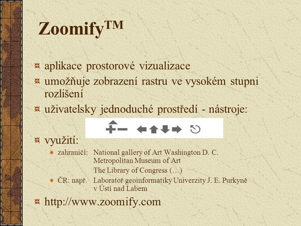 Zoomify TM aplikace prostorové vizualizace umožňuje zobrazení rastru ve vysokém stupni rozlišení uživatelsky jednoduché prostředí - nástroje: využití: