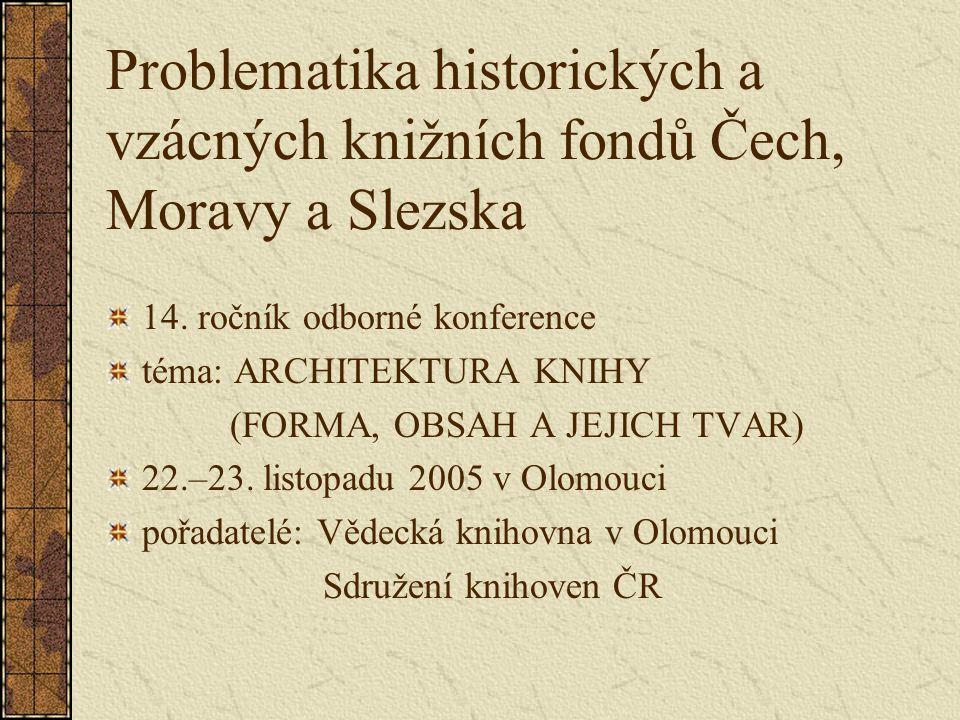 Problematika historických a vzácných knižních fondů Čech, Moravy a Slezska 14. ročník odborné konference téma: ARCHITEKTURA KNIHY (FORMA, OBSAH A JEJI