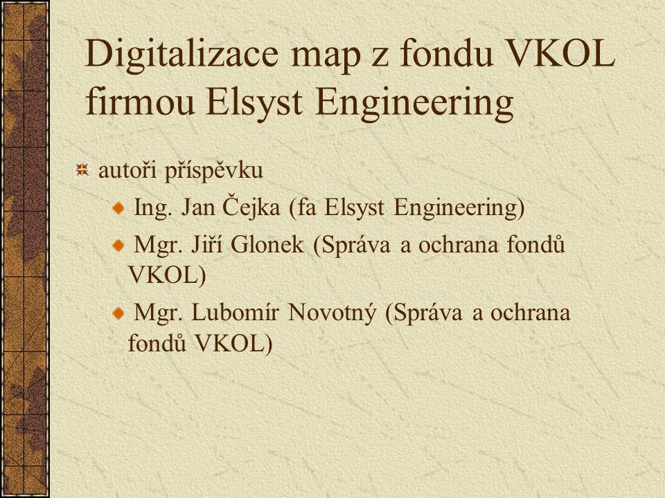 Digitalizace map z fondu VKOL firmou Elsyst Engineering autoři příspěvku Ing. Jan Čejka (fa Elsyst Engineering) Mgr. Jiří Glonek (Správa a ochrana fon