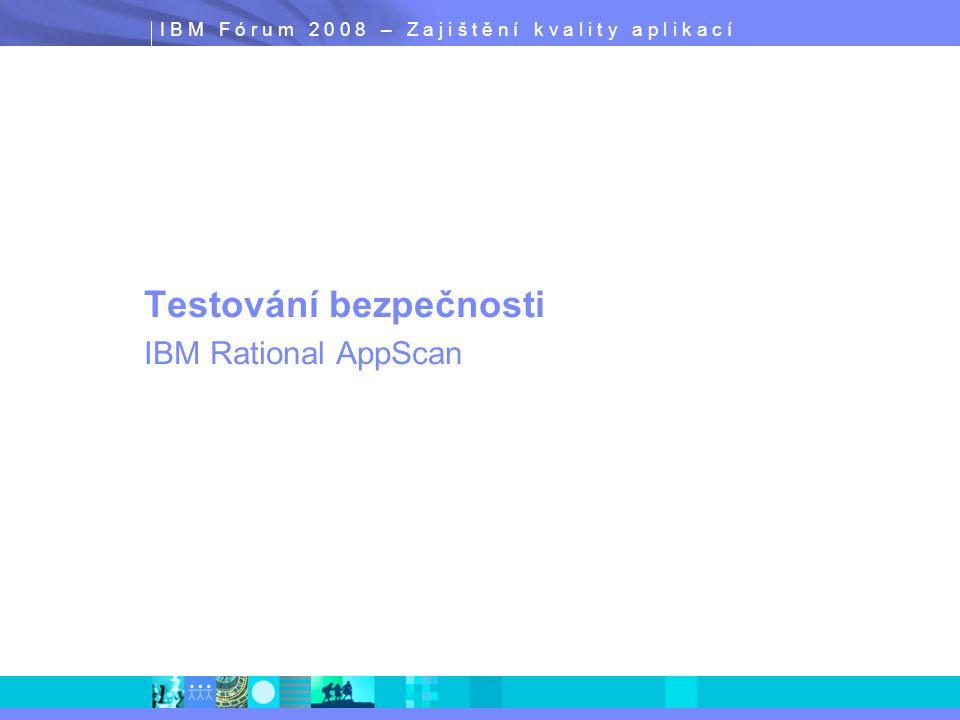 I B M F ó r u m 2 0 0 8 – Z a j i š t ě n í k v a l i t y a p l i k a c í Testování bezpečnosti IBM Rational AppScan