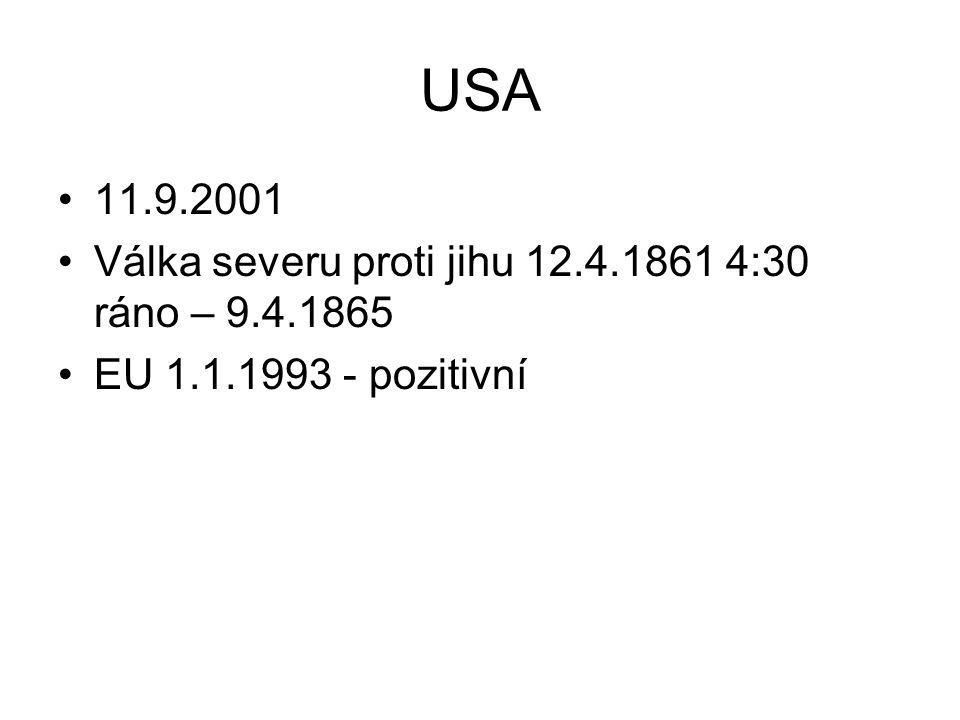 USA 11.9.2001 Válka severu proti jihu 12.4.1861 4:30 ráno – 9.4.1865 EU 1.1.1993 - pozitivní