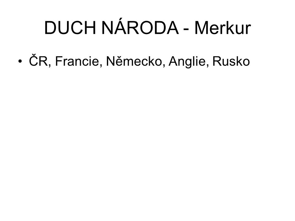 DUCH NÁRODA - Merkur ČR, Francie, Německo, Anglie, Rusko