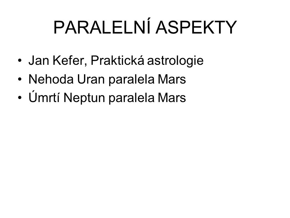 PARALELNÍ ASPEKTY Jan Kefer, Praktická astrologie Nehoda Uran paralela Mars Úmrtí Neptun paralela Mars
