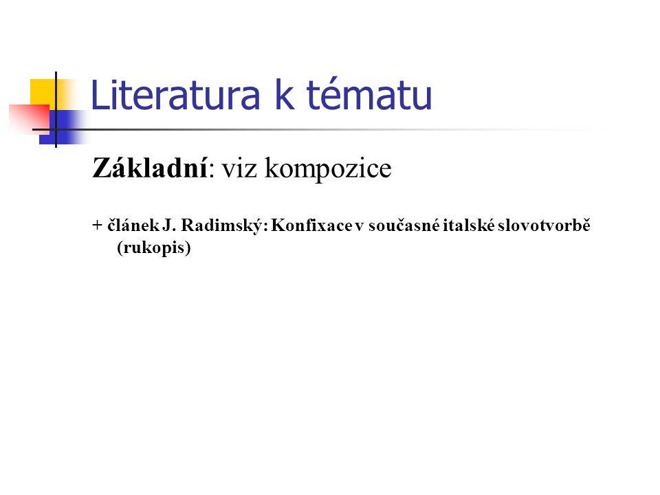 Literatura k tématu Základní: viz kompozice + článek J. Radimský: Konfixace v současné italské slovotvorbě (rukopis)