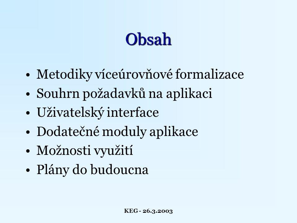 """KEG - 26.3.2003 Metodika víceúrovňové formalizace Vznikla na základě zkušeností při formalizaci """"lékařských doporučených postupů (LDP) Ostatní metodiky určené k formalizaci LDP: –Modelově orientované (např."""
