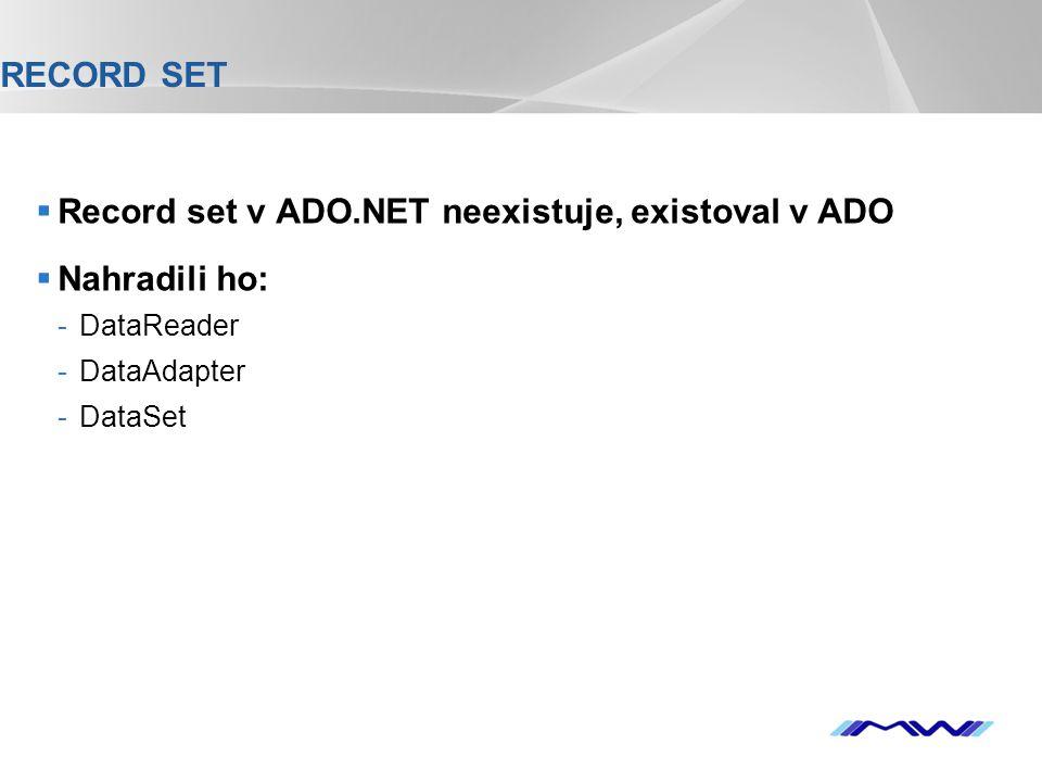 YOUR LOGO RECORD SET  Record set v ADO.NET neexistuje, existoval v ADO  Nahradili ho: -DataReader -DataAdapter -DataSet