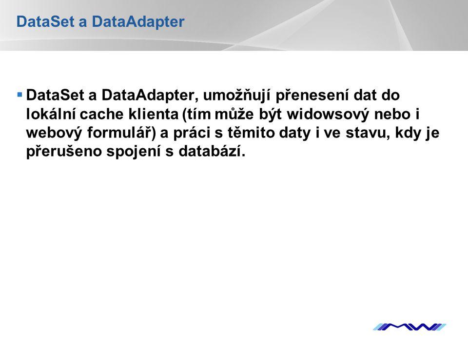 YOUR LOGO DataSet a DataAdapter  DataSet a DataAdapter, umožňují přenesení dat do lokální cache klienta (tím může být widowsový nebo i webový formulář) a práci s těmito daty i ve stavu, kdy je přerušeno spojení s databází.