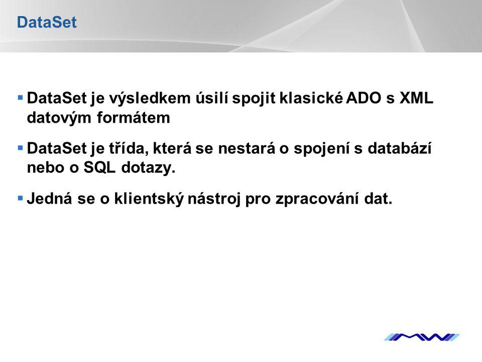 YOUR LOGO DataSet  DataSet je výsledkem úsilí spojit klasické ADO s XML datovým formátem  DataSet je třída, která se nestará o spojení s databází ne