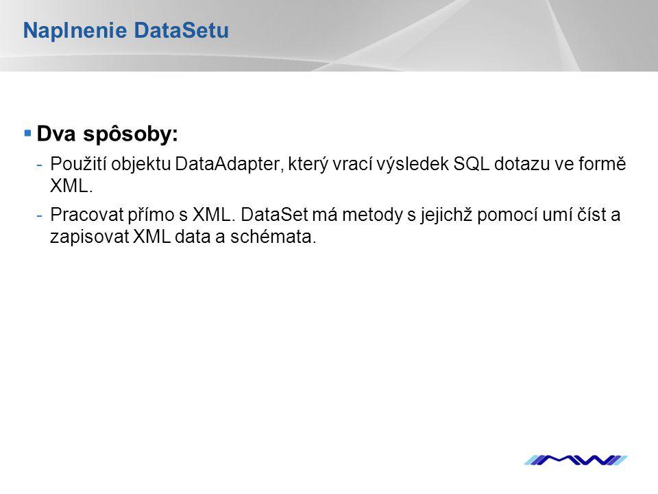 YOUR LOGO Naplnenie DataSetu  Dva spôsoby: -Použití objektu DataAdapter, který vrací výsledek SQL dotazu ve formě XML. -Pracovat přímo s XML. DataSet