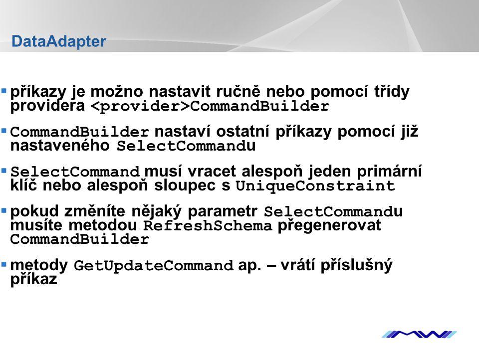 YOUR LOGO DataAdapter  příkazy je možno nastavit ručně nebo pomocí třídy providera CommandBuilder  CommandBuilder nastaví ostatní příkazy pomocí již nastaveného SelectCommand u  SelectCommand musí vracet alespoň jeden primární klíč nebo alespoň sloupec s UniqueConstraint  pokud změníte nějaký parametr SelectCommand u musíte metodou RefreshSchema přegenerovat CommandBuilder  metody GetUpdateCommand ap.