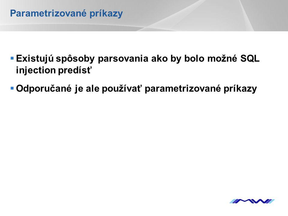 YOUR LOGO Parametrizované príkazy  Existujú spôsoby parsovania ako by bolo možné SQL injection predísť  Odporučané je ale používať parametrizované príkazy