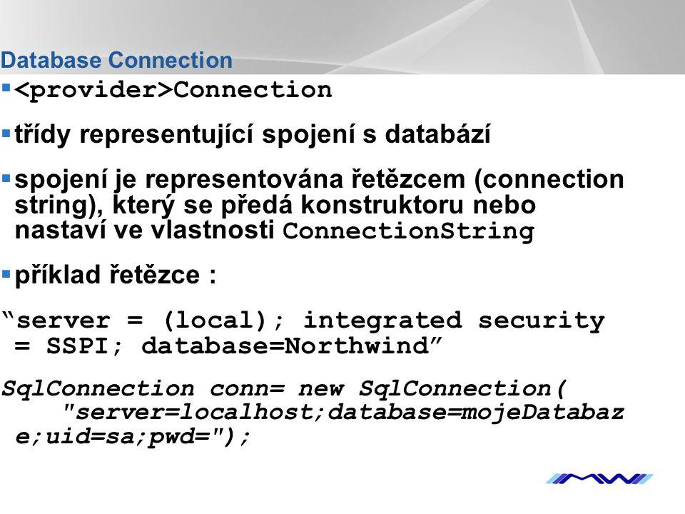 YOUR LOGO DataAdapter  adaptér je třída představující spojení do databáze a čtyři příkazy -SelectCommand – slouží k vybrání řádků z databáze -UpdateCommand – ukládání změn v řádcích -InsertCommand – ukládání nových řádků -DeleteCommand – mazání řádků  má metody - Fill, která použije SelectCommand k naplnění daty tabulky v DataSet u -Update, která zavolá příslušné příkazy na řádcích, aby se změny projevily v databázi