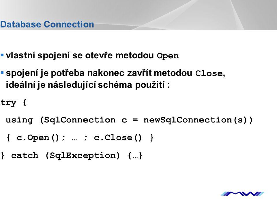 YOUR LOGO Database Connection  vlastní spojení se otevře metodou Open  spojení je potřeba nakonec zavřít metodou Close, ideální je následující schéma použití : try { using (SqlConnection c = newSqlConnection(s)) { c.Open(); … ; c.Close() } } catch (SqlException) {…}